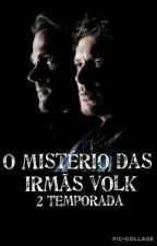 O Mistério das irmãs Volk - 2° Temporada [HIATUS] by Nandah_Styles