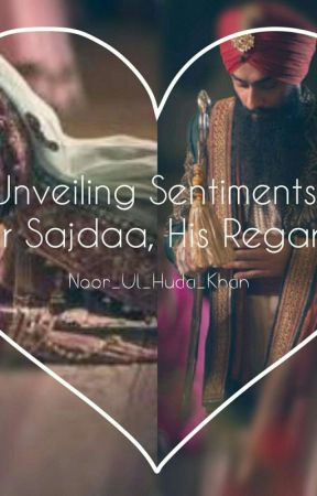 Unveiling Sentiments {Her Sajdaa and His Regard} by Noor_Ul_Huda_Khan