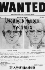 Unsolved Murder Mysteries by aaveryelizabeth