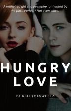 Hungry Love || Book 1 by kellymesweetz