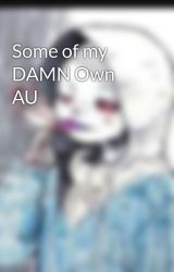 Some of my DAMN Own AU by DusttaleYuri423
