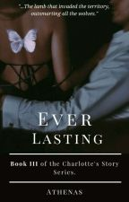 EVERLASTING (Charlotte's Story) by 3cupcakes_123