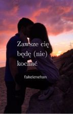 Zawsze Cię Będę (nie) Kochać by fakelenehan