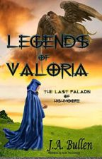 The Last Paladin of Highmoore: The Legends of Valoria by JABullen