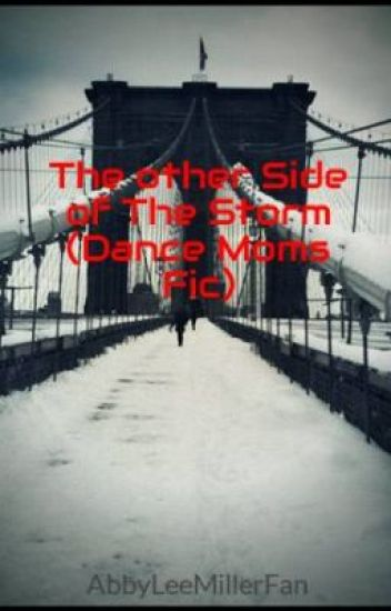 The other Side of The Storm (Dance Moms Fic, OC Romance)