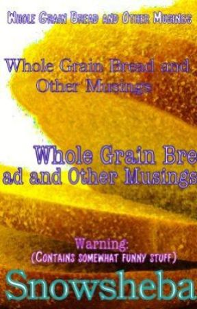 Whole Grain Bread and Other Musings by Snowsheba