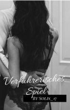 Verführerisches Spiel (Abgeschlossen/Überarbeitet)  by Solis_17
