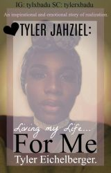 Tyler Jazhiel: Living My Life For ME. by CarmenTStone