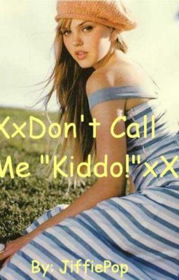 XxDon't Call Me Kiddo!xX