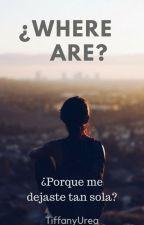 ¿WHERE ARE? (#1 Saga US) by TiffanyUrea