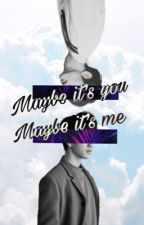 Maybe it's you, maybe it's me || Markjin by Ellomello98