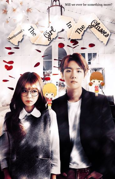 The Girl In The Glasses (EXO BAEKHYUN FANFIC)