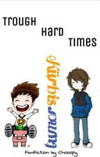 Through Hard Times | Kürbistumor FanFiction by chooopy