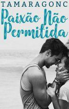 PAIXÃO NÃO PERMITIDA - Sem Revisão by Tamaragonc