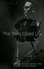 This Thing Called Life ( Sequal ) by X_Laz_X