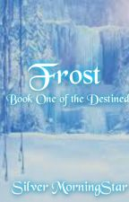 Frost (Book One of the Destined)(BoyxBoy) by Silver_Morning_Star