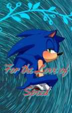 For The Love Of Speed (Sonic X Reader) by trueblue-