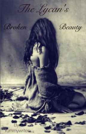 The Lycan's Broken Beauty  by YummyWrites