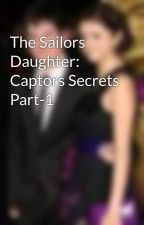 The Sailors Daughter: Captors Secrets Part-1 by ShyleighOPacki