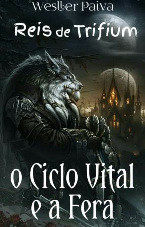 Saga Reis de Trifium - Livro 1: O Ciclo Vital e a Fera by WesllerPaiva
