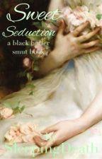 Sweet Seduction~ Black Butler x Reader Lemons by SleepingDeath