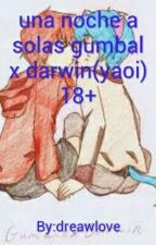 UNA NOCHE A SOLAS GUMBALL X DARWIN(YAOI) 18+ by dreawlove