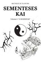 "SEMENTESES KAI - Volume I ""O Despertar"" by YoungTheuS2"