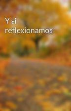 Y si reflexionamos by zuripats