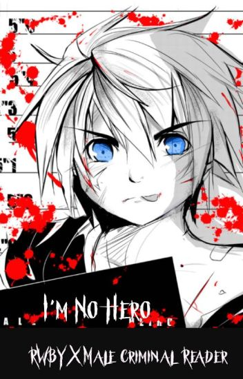 I'm no hero RWBY x Male criminal reader - Darknessdragon19