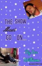 The Show Must Go On by ZoeWilliamz