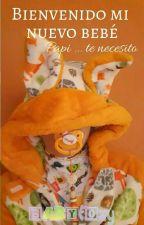 Bienvenido mi nuevo bebé : Papi ... te necesito (Age Play|+| segunda temporada) by MarianaPedraza018