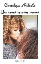 • Chronique d'Anissia: Une kehba devenue maman• by Lacf236