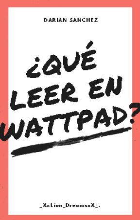 ¿Que leer en Wattpad? by _XxLion_DreamsxX_