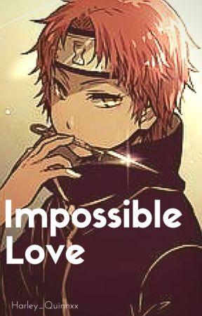 Impossible Love (Sasori Love Story) *Editing* by Harley_Quinnxx