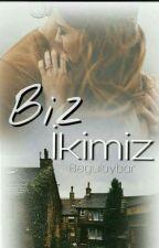 BİZ İKİMİZ by begulaybar
