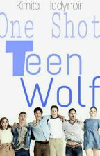 One shots-Teen Wolf [Pedidos Abiertos] [Pausada] by kimita__ladynoir