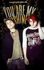 You Are My Sunshine (A Frerard Fic) by End_Me
