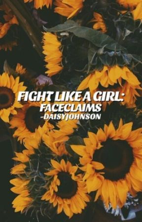 FIGHT LIKE A GIRL  ►  FACE CLAIMS by -DAISYJOHNSON