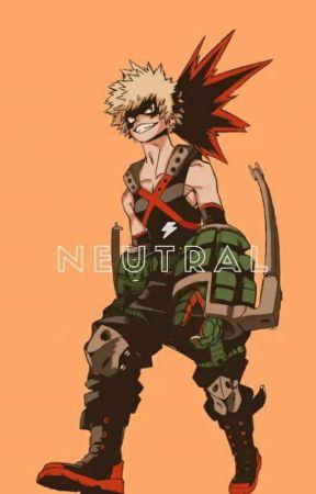 Neutral || Katsuki Bakugou x Reader by kaccactus