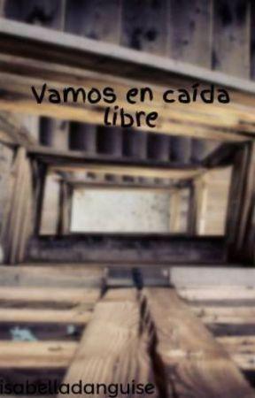 Vamos en caída libre by isabelladanguise