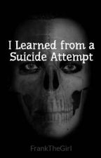 I Learned from a Suicide Attempt by FrankTheGirl