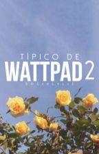 Típico de Wattpad 2 by -socialxliz