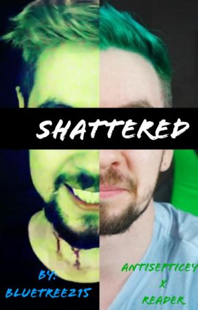 Shattered (Antisepticeye x Reader) by BlueTree215