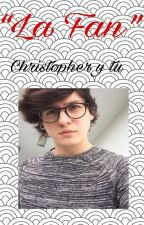 """LA FAN""[ Christopher vélez y tu] by 4EVERCNCOwners2017"