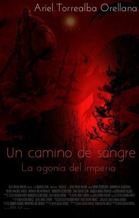 Un camino de sangre: La agonía del Imperio. by ArielTorrealba0