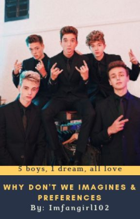 Why Don't We Imagines & Preferences by imfangirl102