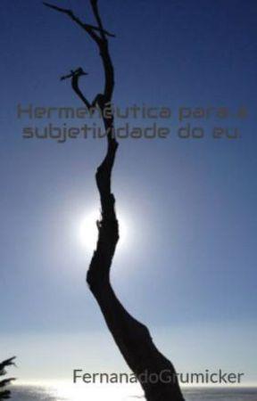 Hermenêutica para a subjetividade do eu. by FernanadoGrumicker