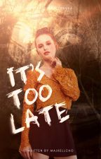 It's Too Late! ||G.W by majkellCHO