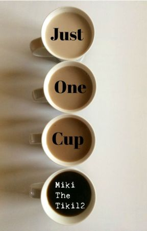 Just One Cup || ON HOLD by MikiTheTiki