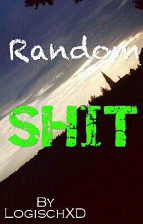 Random Shit  by LogischXD